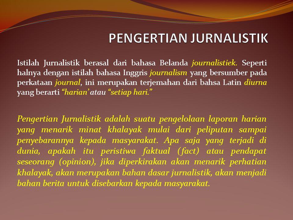 Istilah Jurnalistik berasal dari bahasa Belanda journalistiek.