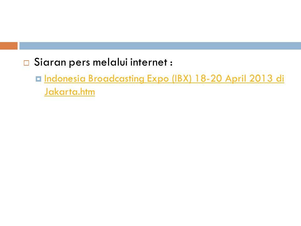  Siaran pers melalui internet :  Indonesia Broadcasting Expo (IBX) 18-20 April 2013 di Jakarta.htm Indonesia Broadcasting Expo (IBX) 18-20 April 201