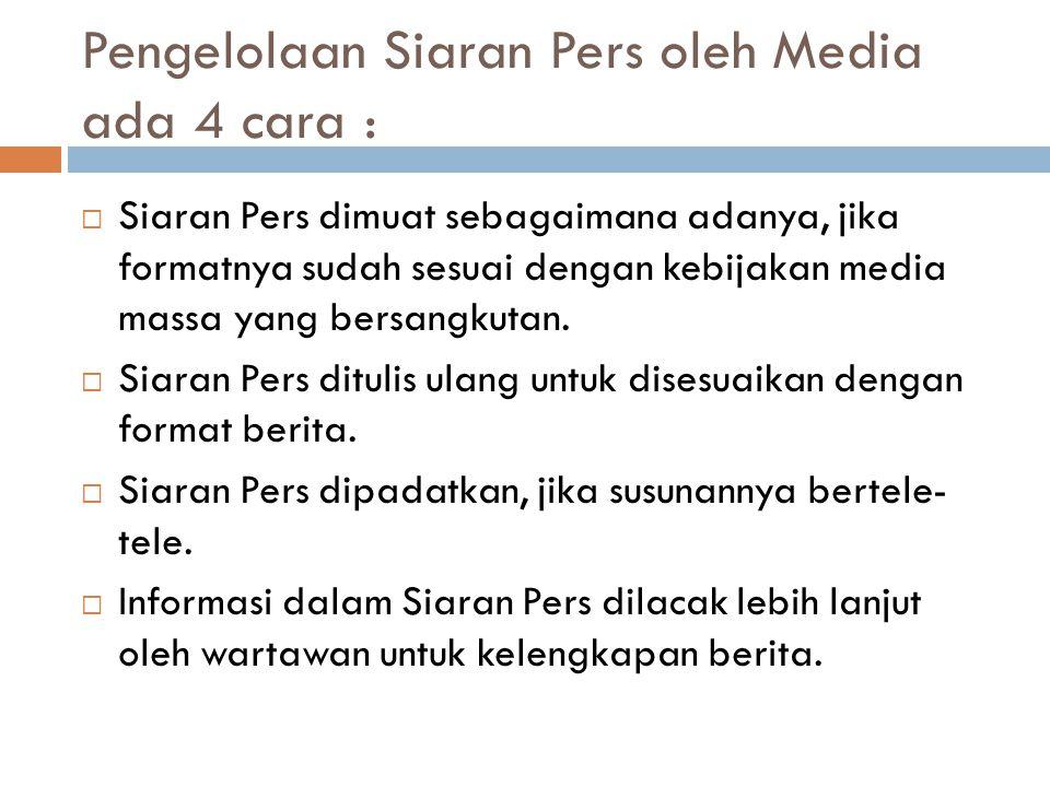 Pengelolaan Siaran Pers oleh Media ada 4 cara :  Siaran Pers dimuat sebagaimana adanya, jika formatnya sudah sesuai dengan kebijakan media massa yang