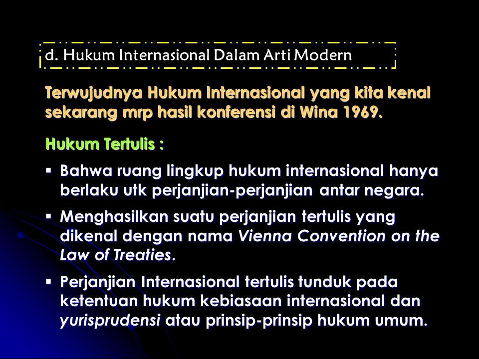 d.Hukum Internasional Dalam Arti Modern Terwujudnya Hukum Internasional yang kita kenal sekarang mrp hasil konferensi di Wina 1969.