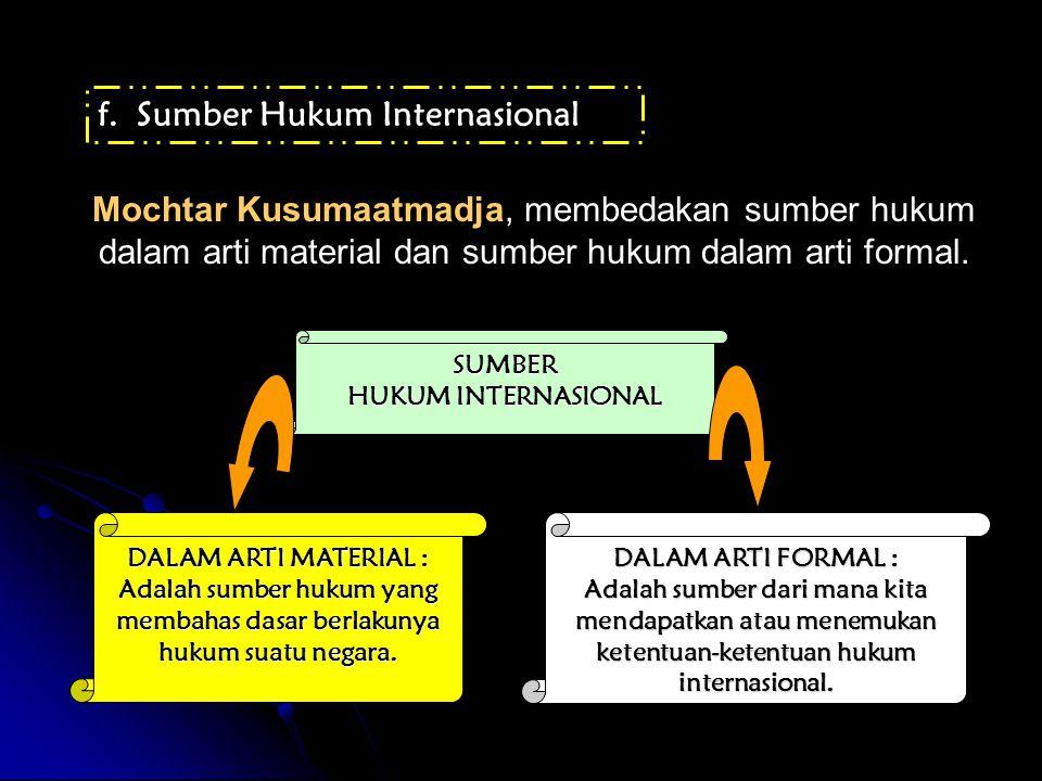 f.Sumber Hukum Internasional Mochtar Kusumaatmadja, membedakan sumber hukum dalam arti material dan sumber hukum dalam arti formal.