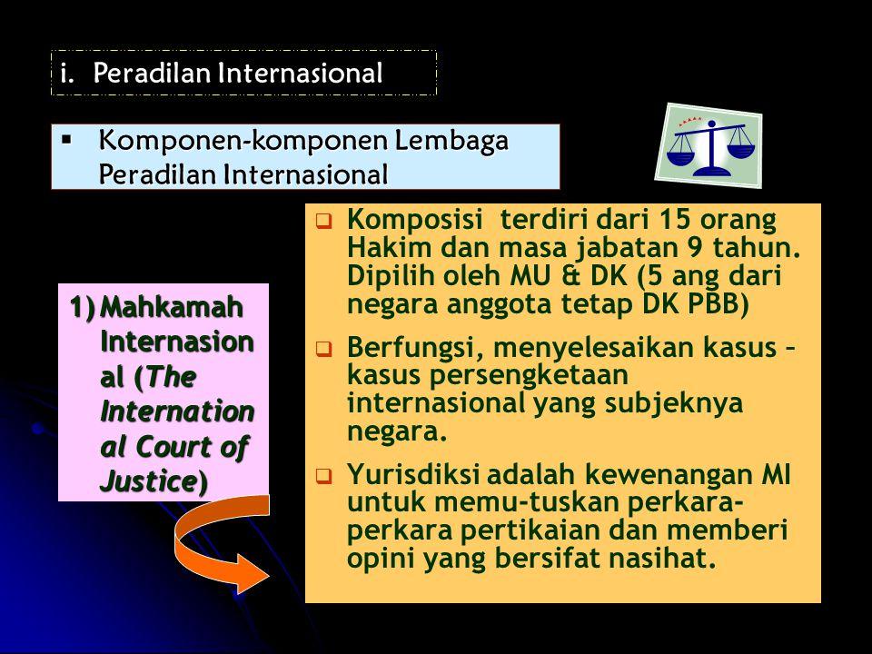  Komponen-komponen Lembaga Peradilan Internasional 1)Mahkamah Internasion al (The Internation al Court of Justice)   Komposisi terdiri dari 15 orang Hakim dan masa jabatan 9 tahun.