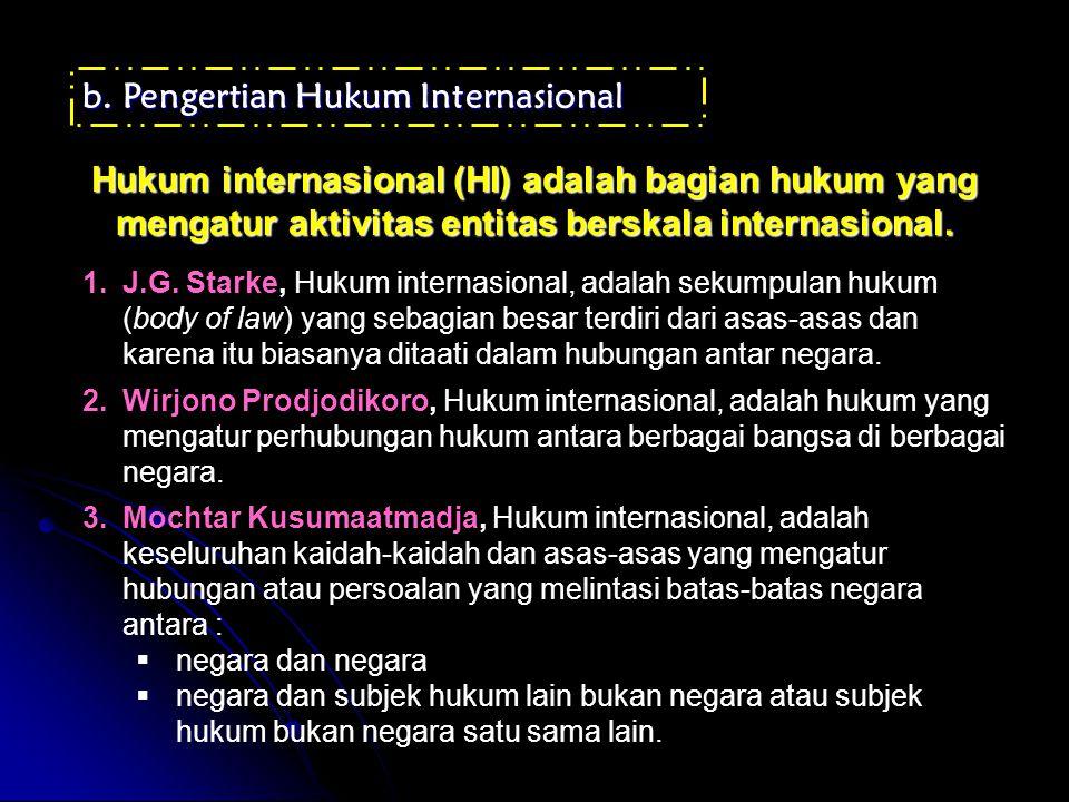 b.Pengertian Hukum Internasional Hukum internasional (HI) adalah bagian hukum yang mengatur aktivitas entitas berskala internasional.