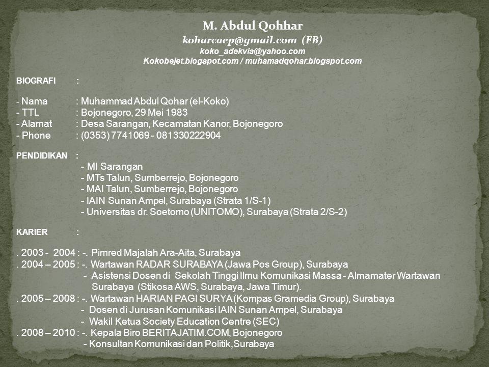 M. Abdul Qohhar koharcaep@gmail.com (FB) koko_adekvia@yahoo.com Kokobejet.blogspot.com / muhamadqohar.blogspot.com BIOGRAFI : - Nama : Muhammad Abdul