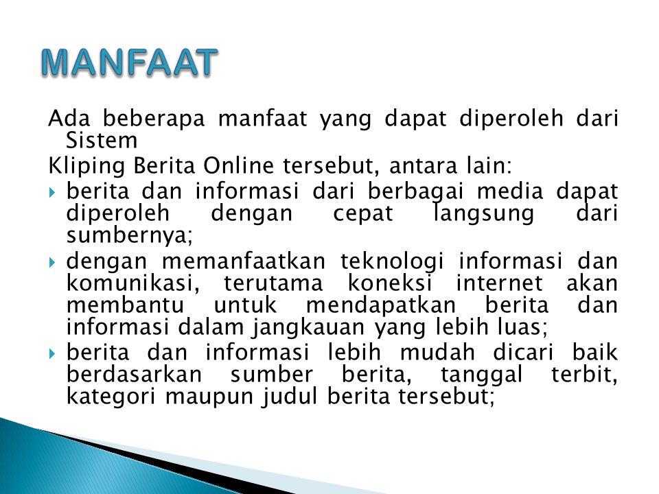 Ada beberapa manfaat yang dapat diperoleh dari Sistem Kliping Berita Online tersebut, antara lain:  berita dan informasi dari berbagai media dapat di