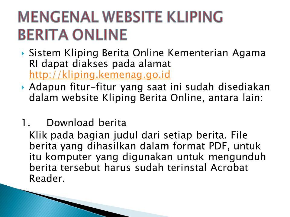  Sistem Kliping Berita Online Kementerian Agama RI dapat diakses pada alamat http://kliping.kemenag.go.id http://kliping.kemenag.go.id  Adapun fitur
