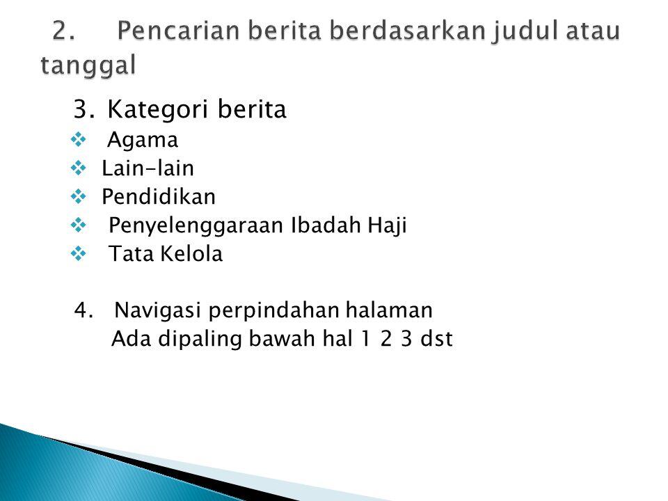 3.Kategori berita  Agama  Lain-lain  Pendidikan  Penyelenggaraan Ibadah Haji  Tata Kelola 4. Navigasi perpindahan halaman Ada dipaling bawah hal