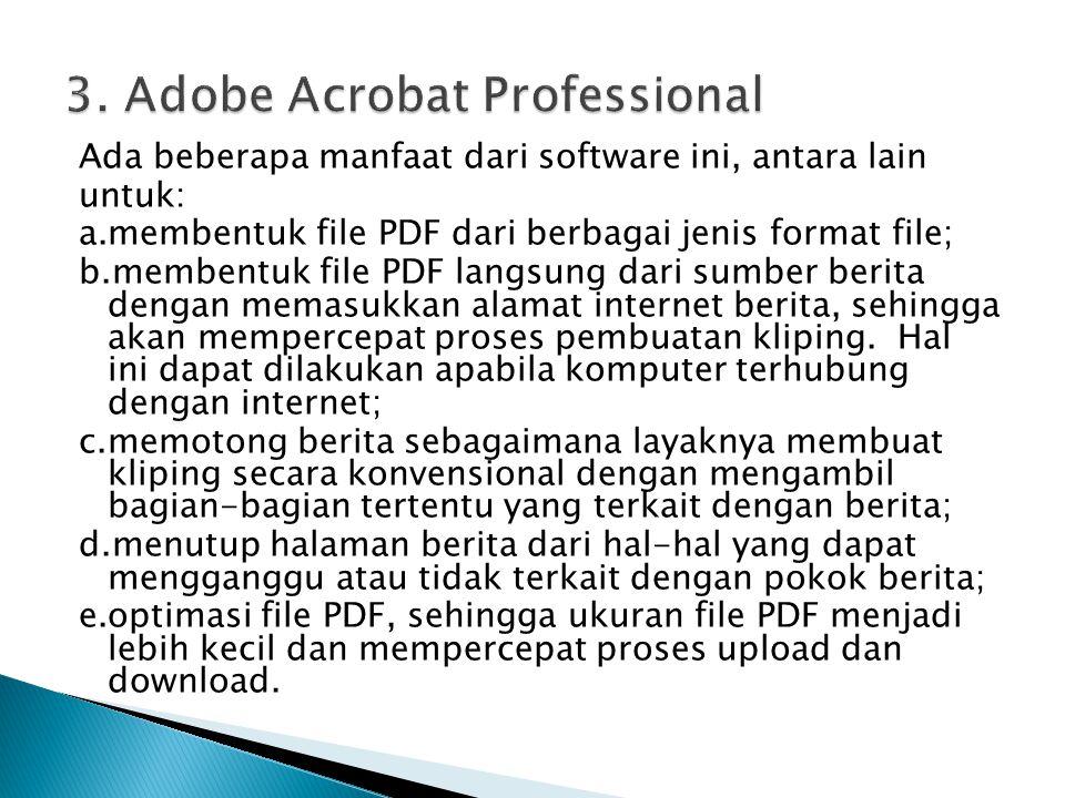 Ada beberapa manfaat dari software ini, antara lain untuk: a.membentuk file PDF dari berbagai jenis format file; b.membentuk file PDF langsung dari su