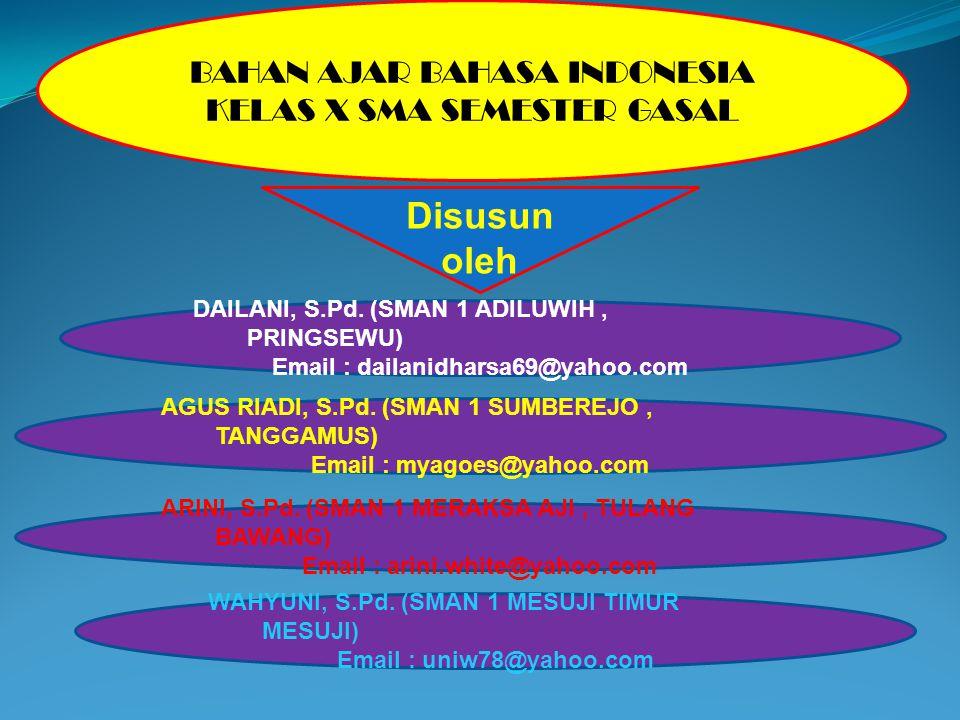 BAHAN AJAR BAHASA INDONESIA KELAS X SMA SEMESTER GASAL Disusun oleh DAILANI, S.Pd.