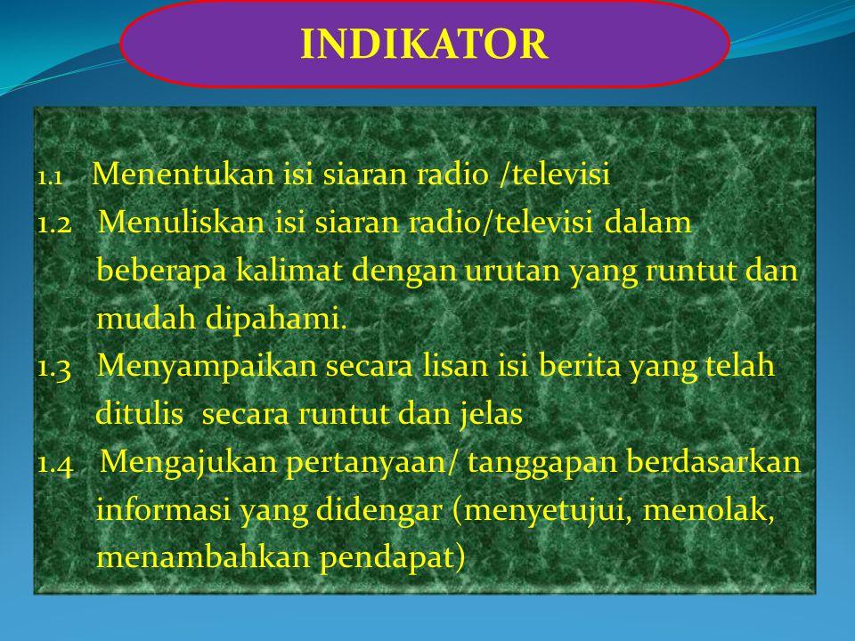 1.1 Menentukan isi siaran radio /televisi 1.2 Menuliskan isi siaran radio/televisi dalam beberapa kalimat dengan urutan yang runtut dan mudah dipahami.