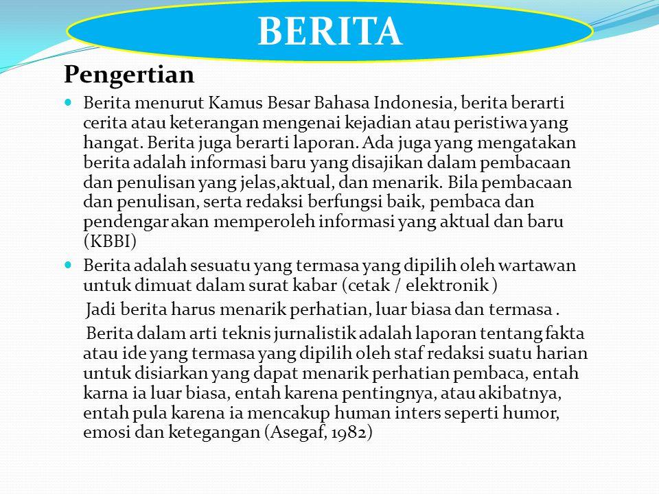 Pengertian  Berita menurut Kamus Besar Bahasa Indonesia, berita berarti cerita atau keterangan mengenai kejadian atau peristiwa yang hangat.