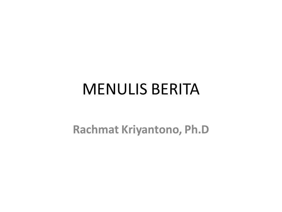 MENULIS BERITA Rachmat Kriyantono, Ph.D