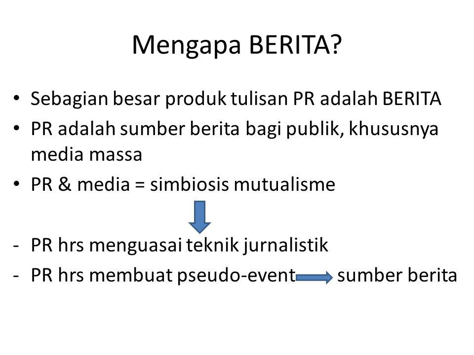 Mengapa BERITA? • Sebagian besar produk tulisan PR adalah BERITA • PR adalah sumber berita bagi publik, khususnya media massa • PR & media = simbiosis