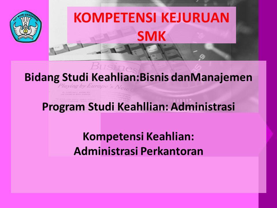 Bidang Studi Keahlian:Bisnis danManajemen Program Studi Keahllian: Administrasi Kompetensi Keahlian: Administrasi Perkantoran KOMPETENSI KEJURUAN SMK