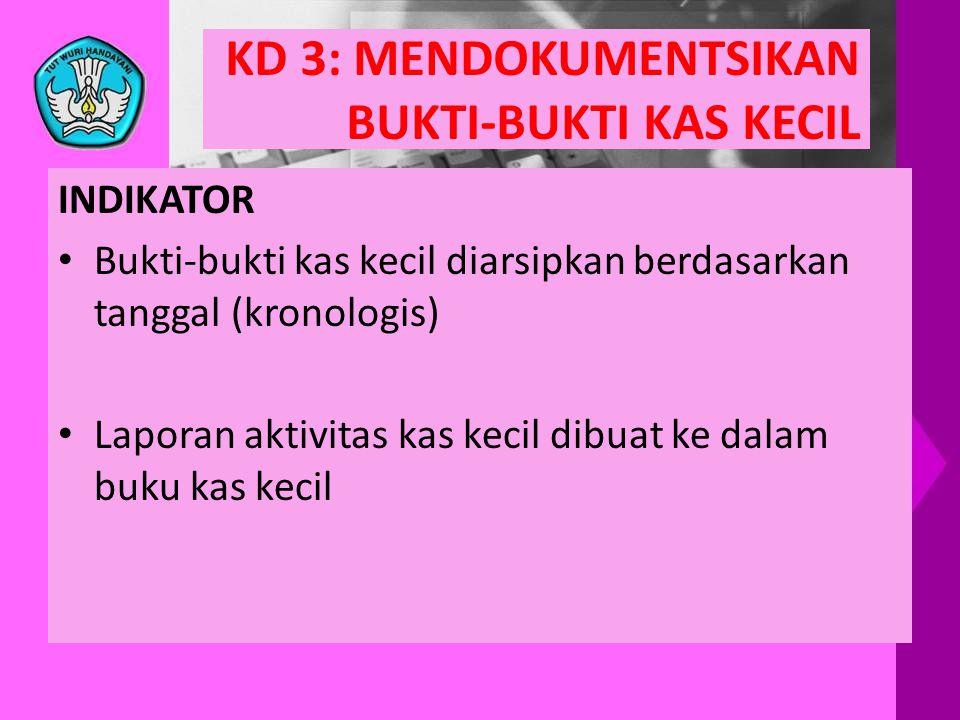 KD 3: MENDOKUMENTSIKAN BUKTI-BUKTI KAS KECIL INDIKATOR • Bukti-bukti kas kecil diarsipkan berdasarkan tanggal (kronologis) • Laporan aktivitas kas kec