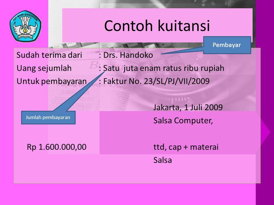 Contoh kuitansi Sudah terima dari: Drs. Handoko Uang sejumlah: Satu juta enam ratus ribu rupiah Untuk pembayaran: Faktur No. 23/SL/PJ/VII/2009 Jakarta