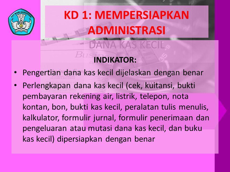 KD 1: MEMPERSIAPKAN ADMINISTRASI DANA KAS KECIL INDIKATOR: • Pengertian dana kas kecil dijelaskan dengan benar • Perlengkapan dana kas kecil (cek, kui