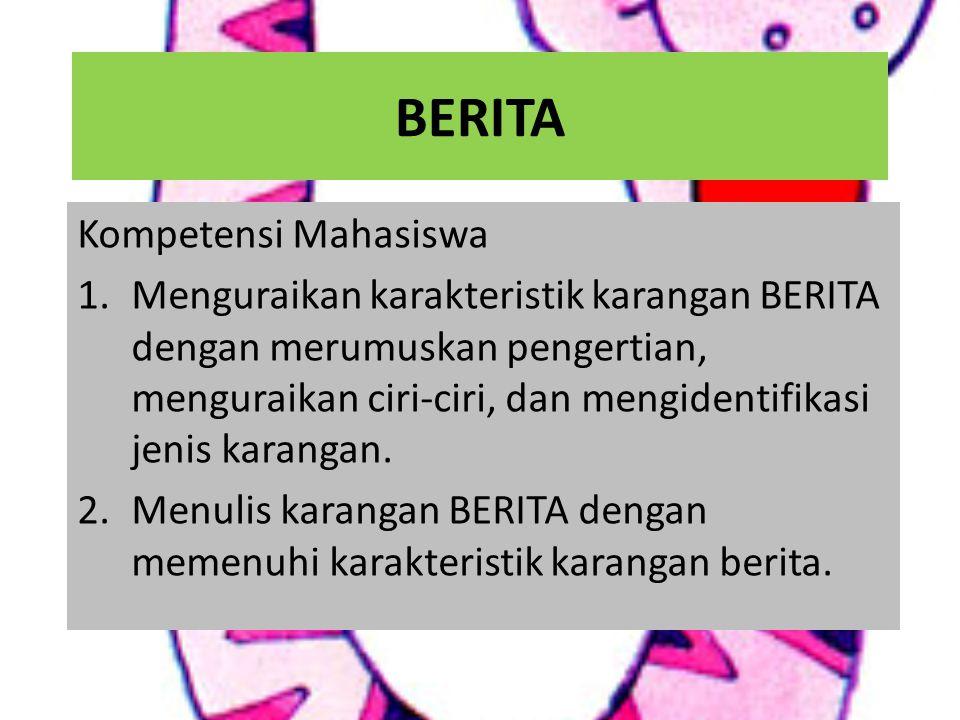 BERITA Kompetensi Mahasiswa 1.Menguraikan karakteristik karangan BERITA dengan merumuskan pengertian, menguraikan ciri-ciri, dan mengidentifikasi jeni