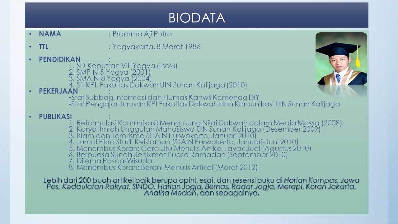 BIODATA • NAMA : Bramma Aji Putra • TTL : Yogyakarta, 8 Maret 1986 • PENDIDIKAN : 1. SD Keputran VIII Yogya (1998) 2. SMP N 5 Yogya (2001) 3. SMA N 8