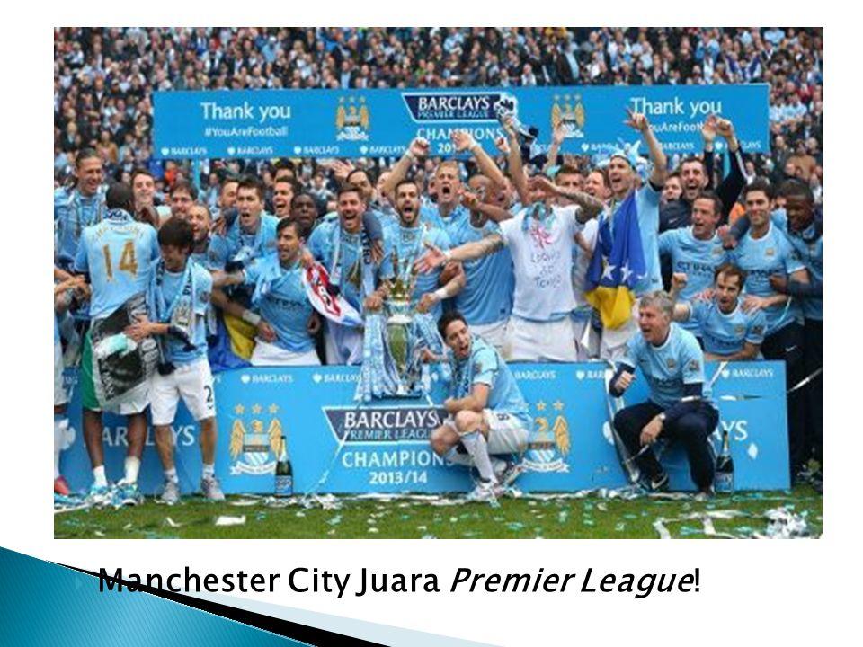  Keunggulan dua gol tersebut mengantar The Citizens meraih gelar juara Premier League untuk kali kedua dalam tiga musim terakhir.