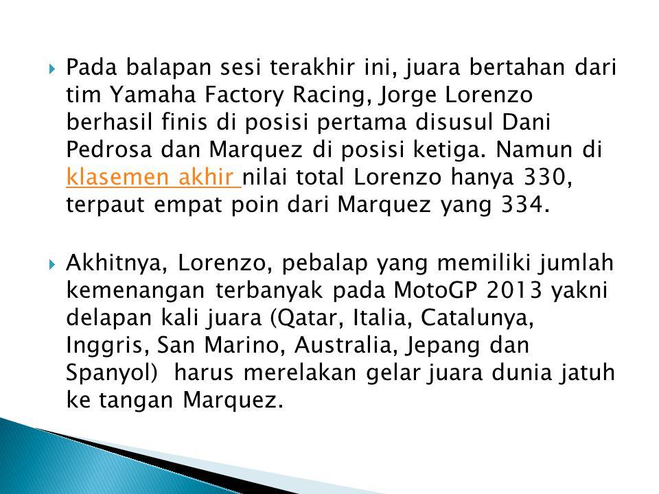  Pada balapan sesi terakhir ini, juara bertahan dari tim Yamaha Factory Racing, Jorge Lorenzo berhasil finis di posisi pertama disusul Dani Pedrosa dan Marquez di posisi ketiga.