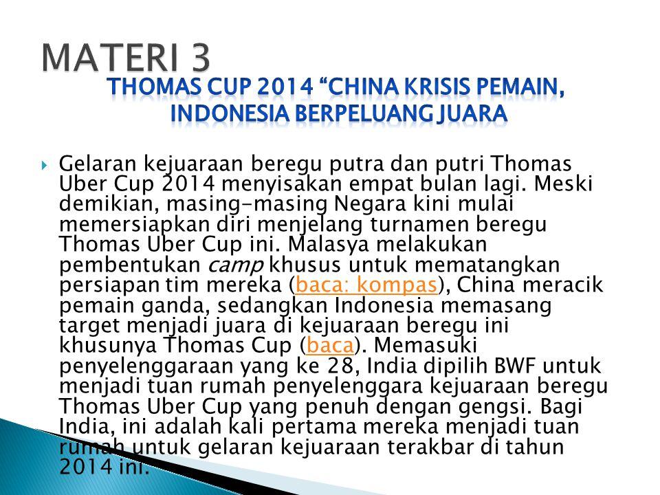  Gelaran kejuaraan beregu putra dan putri Thomas Uber Cup 2014 menyisakan empat bulan lagi.