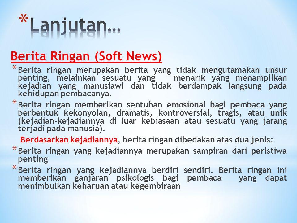 Berita Ringan (Soft News) * Berita ringan merupakan berita yang tidak mengutamakan unsur penting, melainkan sesuatu yang menarik yang menampilkan keja