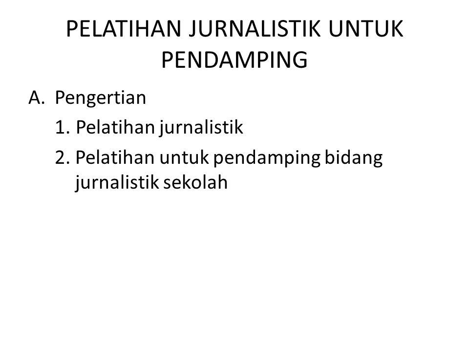 PELATIHAN JURNALISTIK UNTUK PENDAMPING A.Pengertian 1. Pelatihan jurnalistik 2.Pelatihan untuk pendamping bidang jurnalistik sekolah