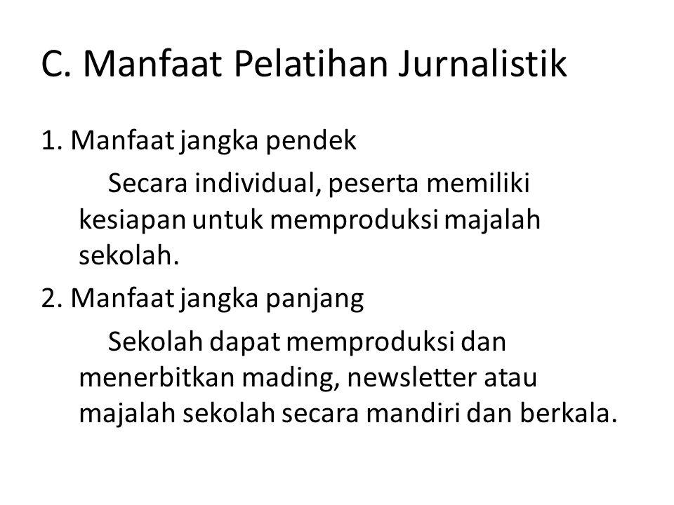 C. Manfaat Pelatihan Jurnalistik 1. Manfaat jangka pendek Secara individual, peserta memiliki kesiapan untuk memproduksi majalah sekolah. 2. Manfaat j