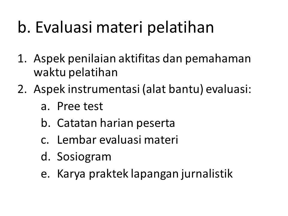 b. Evaluasi materi pelatihan 1.Aspek penilaian aktifitas dan pemahaman waktu pelatihan 2.Aspek instrumentasi (alat bantu) evaluasi: a.Pree test b.Cata