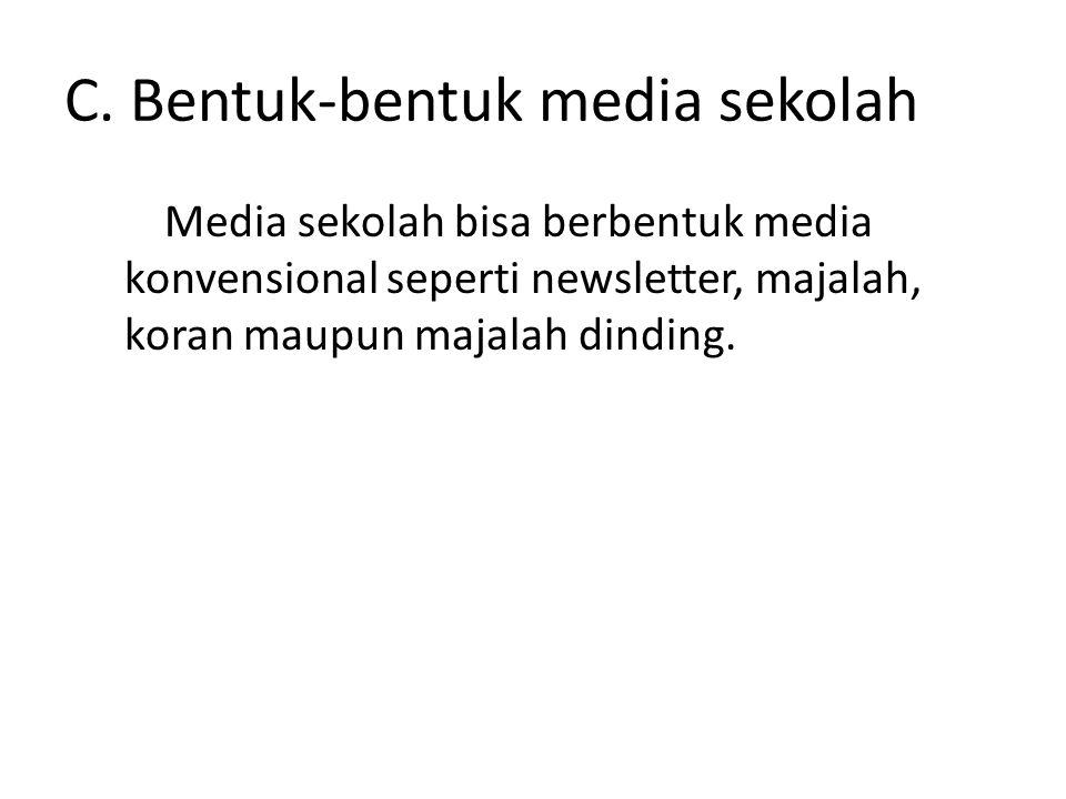 C. Bentuk-bentuk media sekolah Media sekolah bisa berbentuk media konvensional seperti newsletter, majalah, koran maupun majalah dinding.