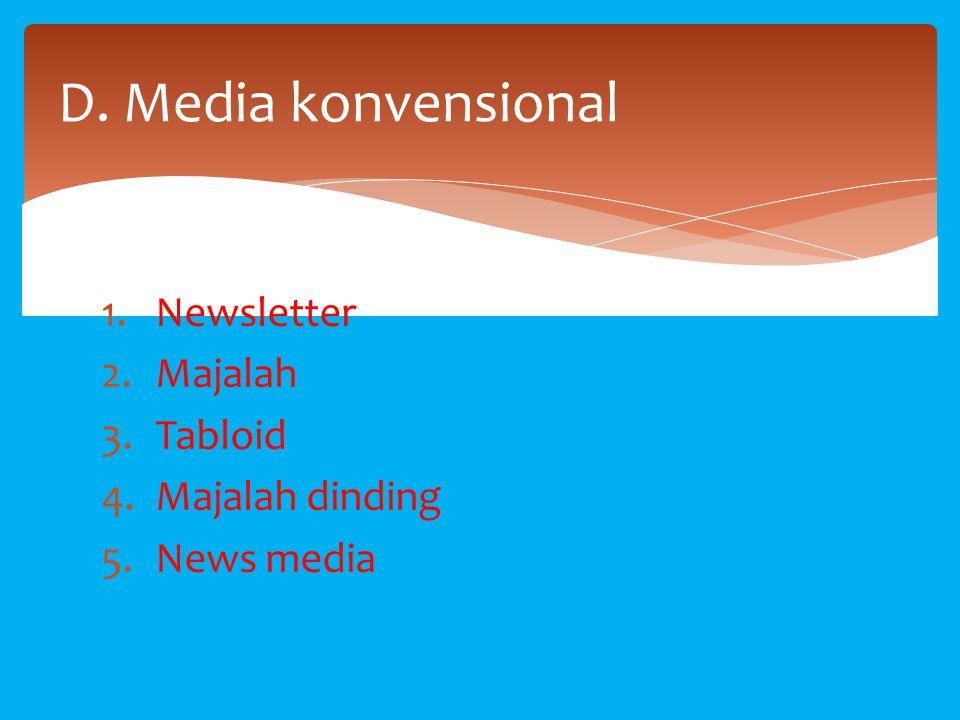 1.Newsletter 2.Majalah 3.Tabloid 4.Majalah dinding 5.News media D. Media konvensional