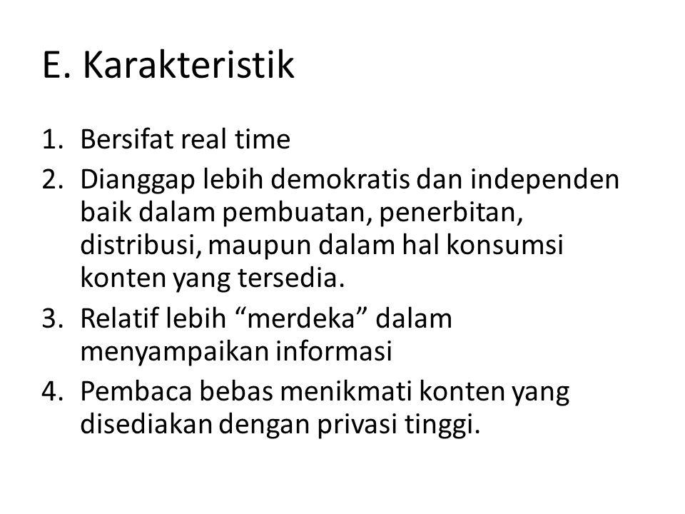 E. Karakteristik 1.Bersifat real time 2.Dianggap lebih demokratis dan independen baik dalam pembuatan, penerbitan, distribusi, maupun dalam hal konsum