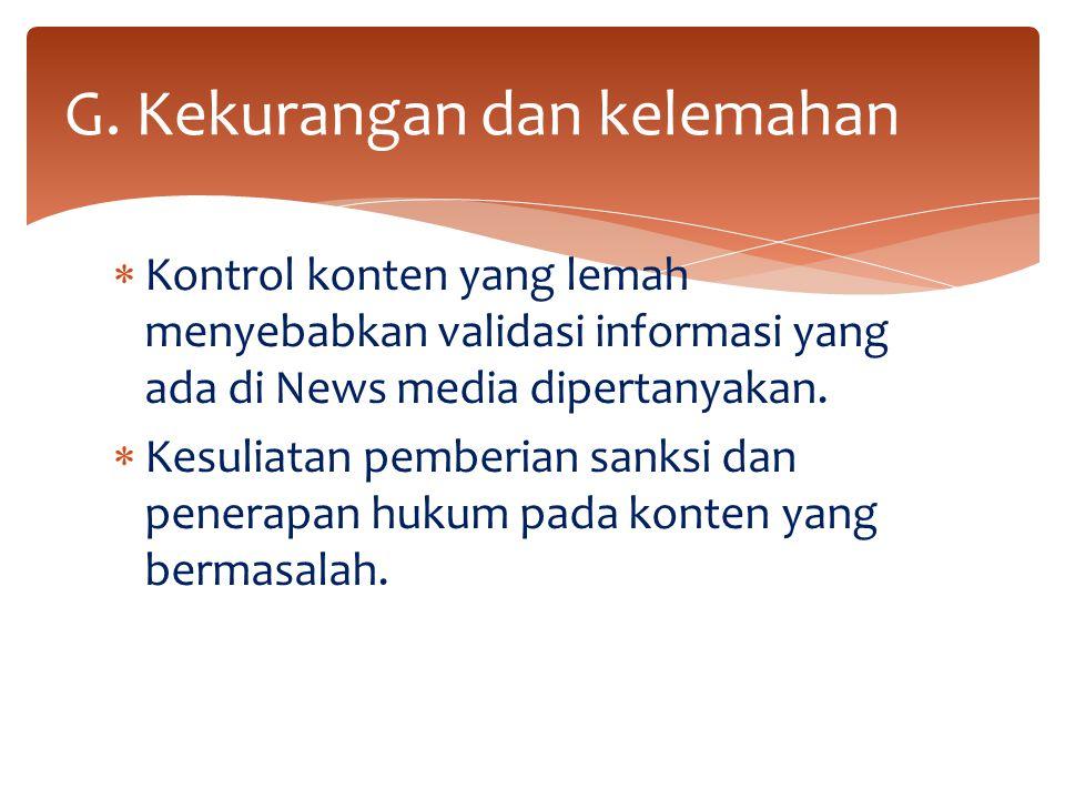  Kontrol konten yang lemah menyebabkan validasi informasi yang ada di News media dipertanyakan.  Kesuliatan pemberian sanksi dan penerapan hukum pad