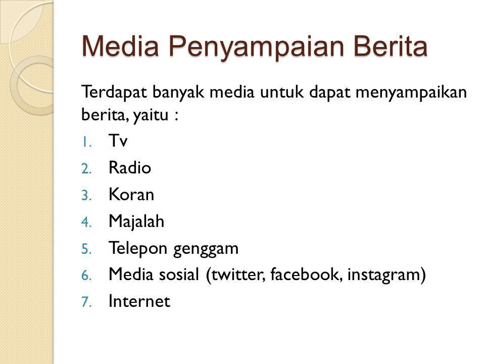 Media Penyampaian Berita Terdapat banyak media untuk dapat menyampaikan berita, yaitu : 1.