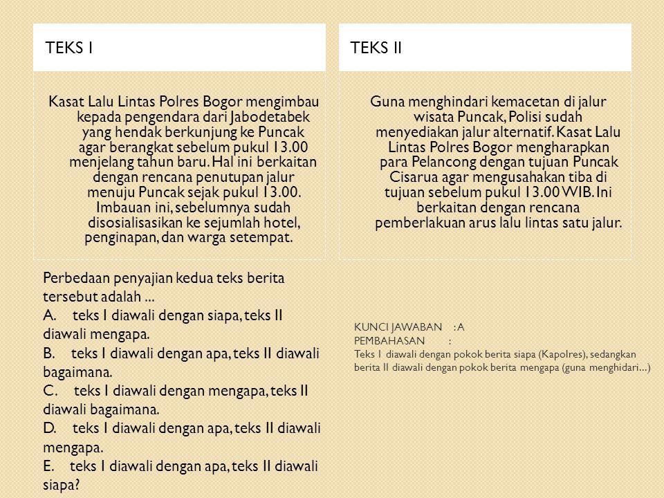 TEKS ITEKS II Kasat Lalu Lintas Polres Bogor mengimbau kepada pengendara dari Jabodetabek yang hendak berkunjung ke Puncak agar berangkat sebelum pukul 13.00 menjelang tahun baru.