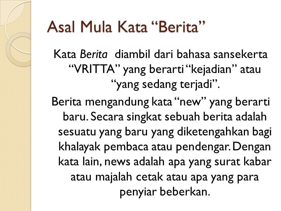 Asal Mula Kata Berita Kata Berita diambil dari bahasa sansekerta VRITTA yang berarti kejadian atau yang sedang terjadi .