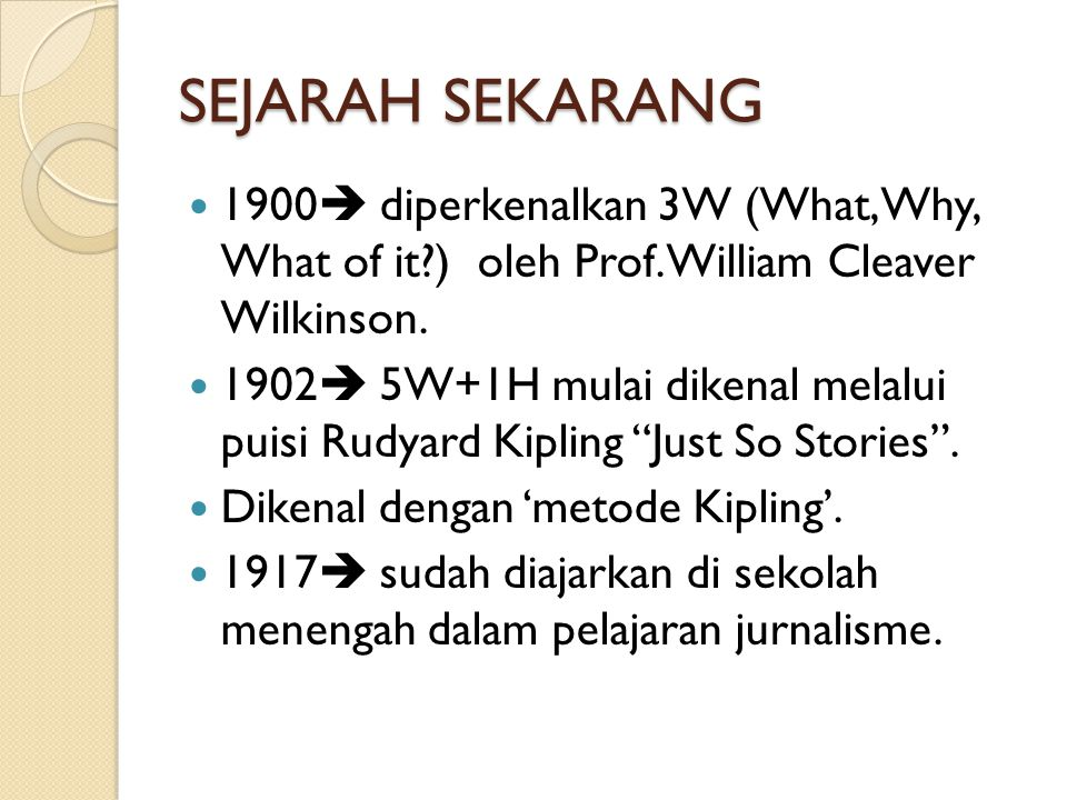 SEJARAH SEKARANG  1900  diperkenalkan 3W (What, Why, What of it?) oleh Prof.