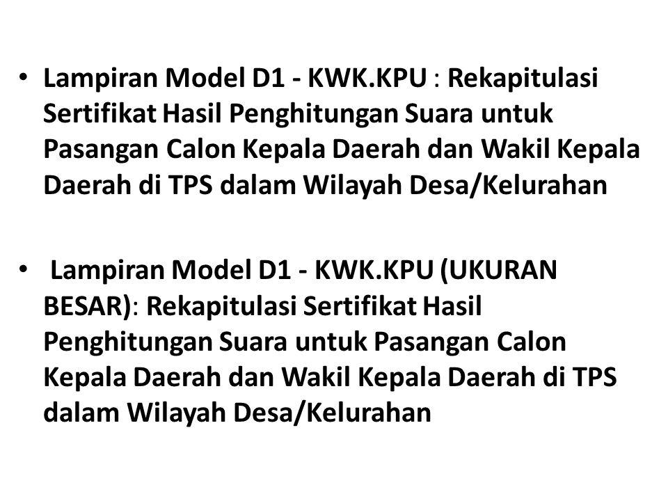 • Lampiran Model D1 - KWK.KPU : Rekapitulasi Sertifikat Hasil Penghitungan Suara untuk Pasangan Calon Kepala Daerah dan Wakil Kepala Daerah di TPS dal
