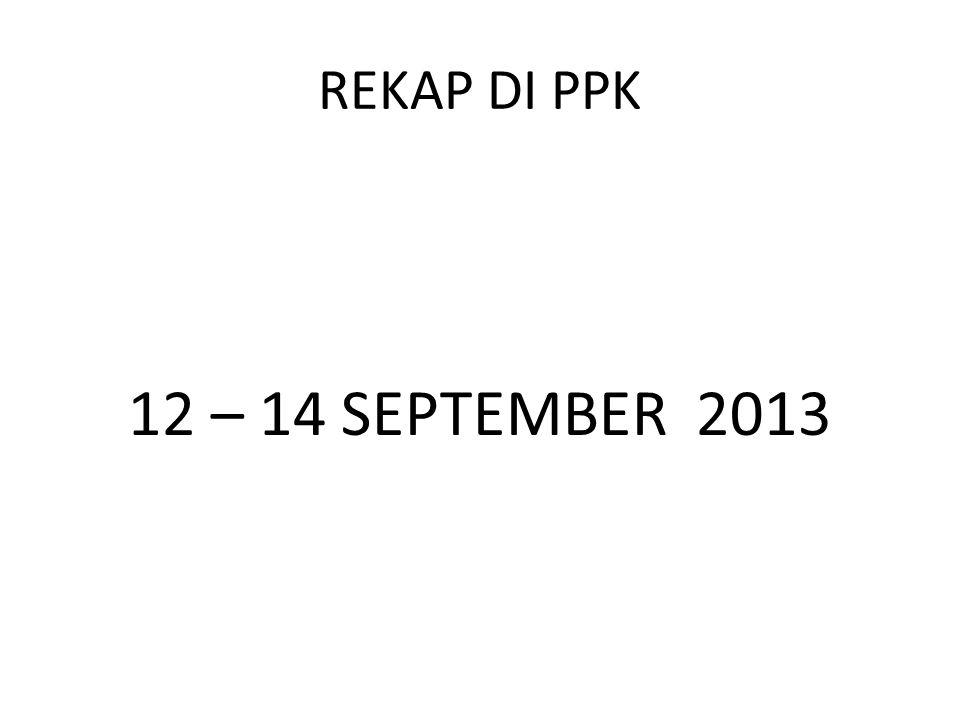 REKAP DI PPK 12 – 14 SEPTEMBER 2013