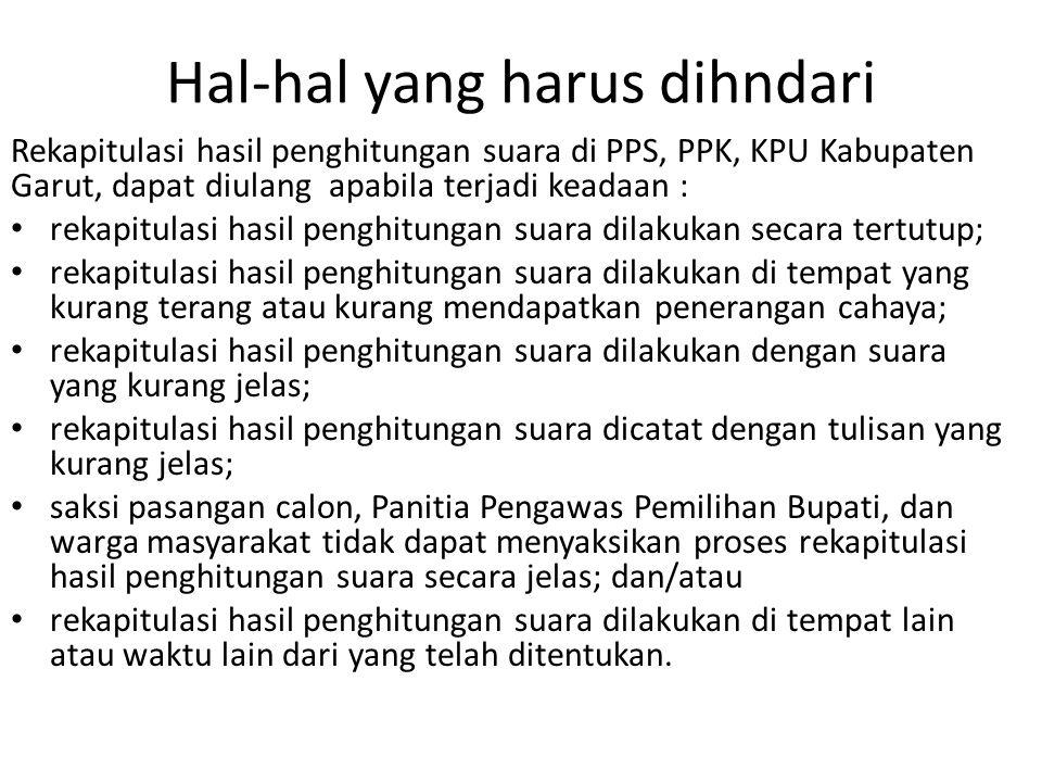 Hal-hal yang harus dihndari Rekapitulasi hasil penghitungan suara di PPS, PPK, KPU Kabupaten Garut, dapat diulang apabila terjadi keadaan : • rekapitu