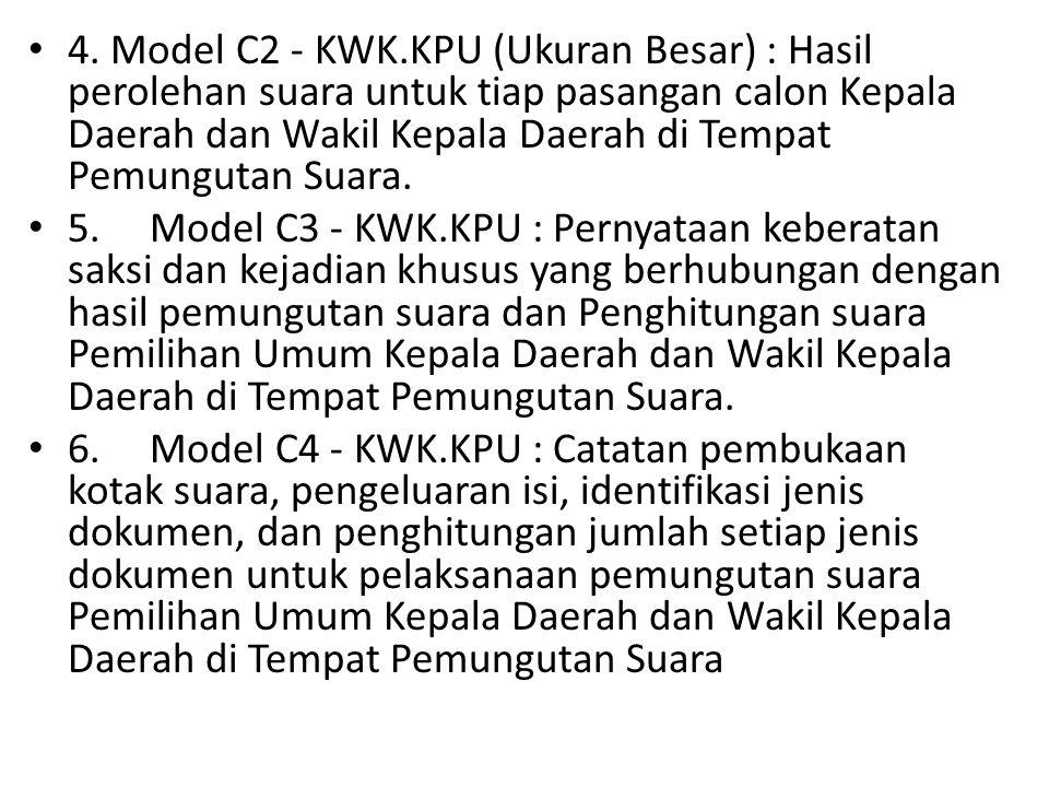 • 4. Model C2 - KWK.KPU (Ukuran Besar) : Hasil perolehan suara untuk tiap pasangan calon Kepala Daerah dan Wakil Kepala Daerah di Tempat Pemungutan Su