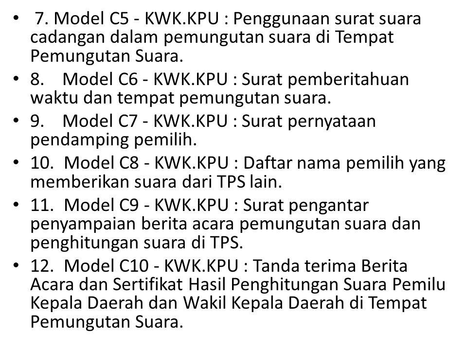 • 7. Model C5 - KWK.KPU : Penggunaan surat suara cadangan dalam pemungutan suara di Tempat Pemungutan Suara. • 8. Model C6 - KWK.KPU : Surat pemberita