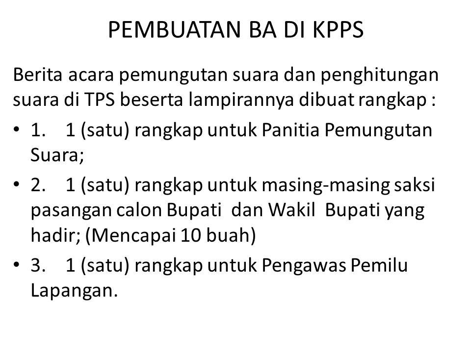 PEMBUATAN BA DI KPPS Berita acara pemungutan suara dan penghitungan suara di TPS beserta lampirannya dibuat rangkap : • 1. 1 (satu) rangkap untuk Pani