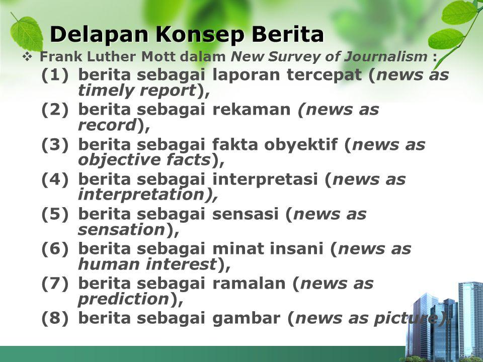  Frank Luther Mott dalam New Survey of Journalism : (1)berita sebagai laporan tercepat (news as timely report), (2)berita sebagai rekaman (news as re