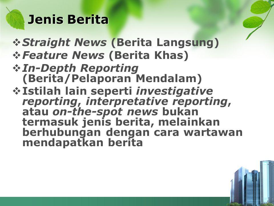  Straight News (Berita Langsung)  Feature News (Berita Khas)  In-Depth Reporting (Berita/Pelaporan Mendalam)  Istilah lain seperti investigative r