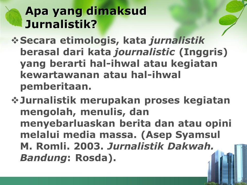  Secara etimologis, kata jurnalistik berasal dari kata journalistic (Inggris) yang berarti hal-ihwal atau kegiatan kewartawanan atau hal-ihwal pember