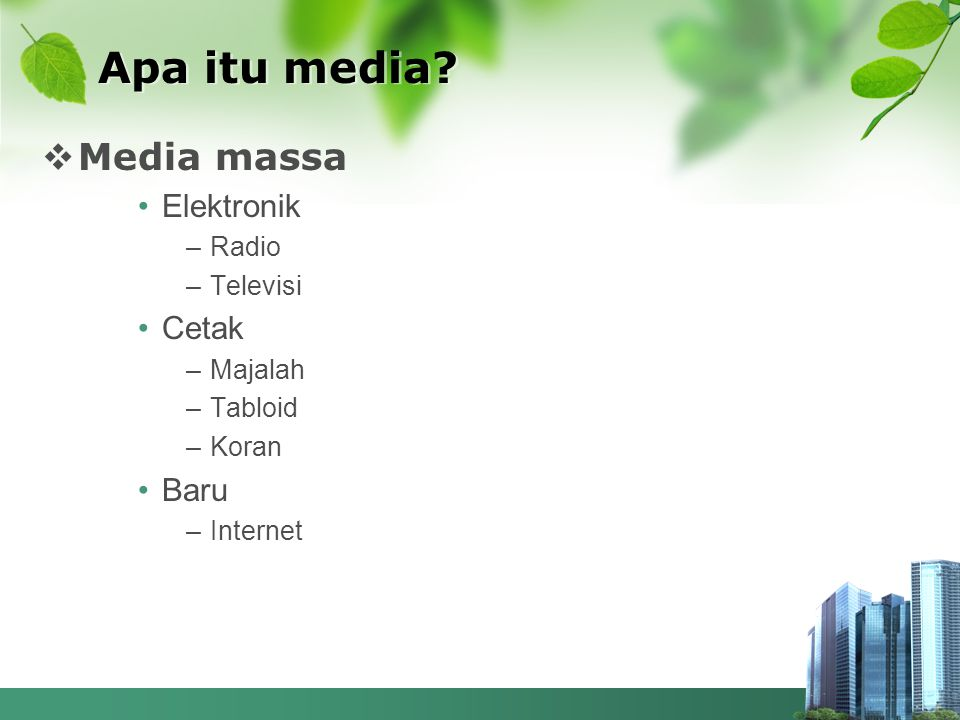  Media massa •Elektronik –Radio –Televisi •Cetak –Majalah –Tabloid –Koran •Baru –Internet Apa itu media?