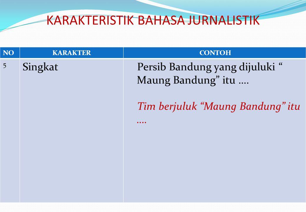 KARAKTERISTIK BAHASA JURNALISTIK NOKARAKTER CONTOH 5 Singkat Persib Bandung yang dijuluki Maung Bandung itu ….