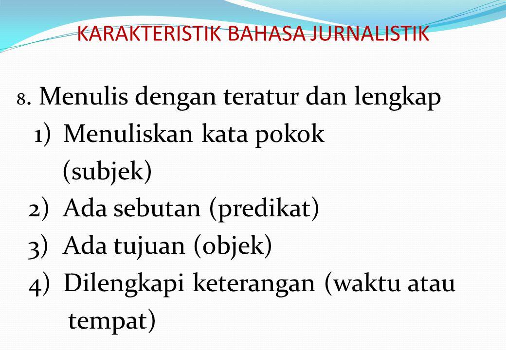 KARAKTERISTIK BAHASA JURNALISTIK 8.